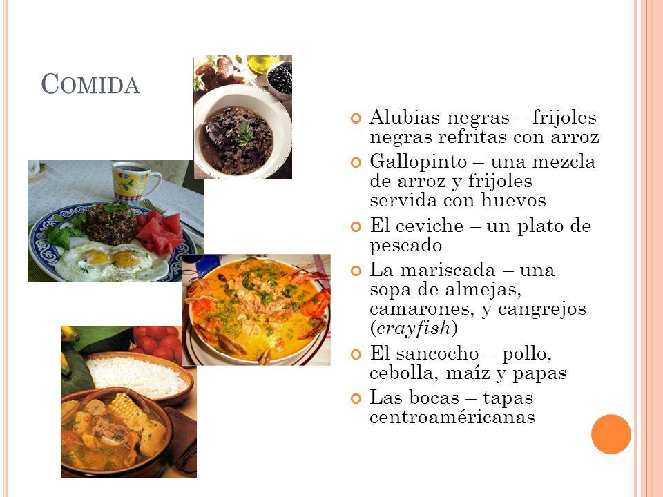 C OMIDA Alubias negras – frijoles negras refritas con arroz Gallopinto – una mezcla de arroz y frijoles servida con huevos El ceviche – un plato de pe