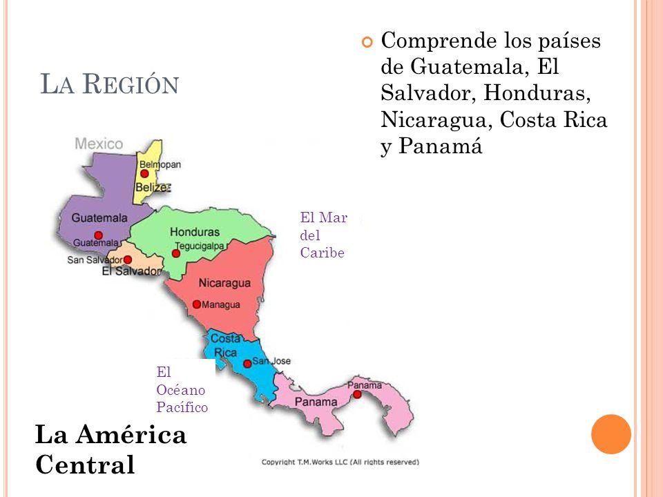 L A G EOGRAFÍA La cordillera Une de las Rocosas con los Andes desde el norte hasta el sur Los volcanes Más de 20 activos Muy peligrosos Dan la ceniza la que hace la tierra muy fértil Las selvas tropicales La Mosquitia (Honduras) El Darién (Panamá) Los Chocó – grupo indígena del Darién.