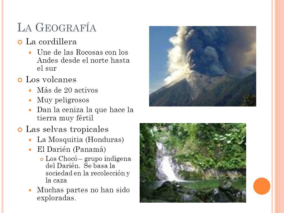 L A G EOGRAFÍA La cordillera Une de las Rocosas con los Andes desde el norte hasta el sur Los volcanes Más de 20 activos Muy peligrosos Dan la ceniza