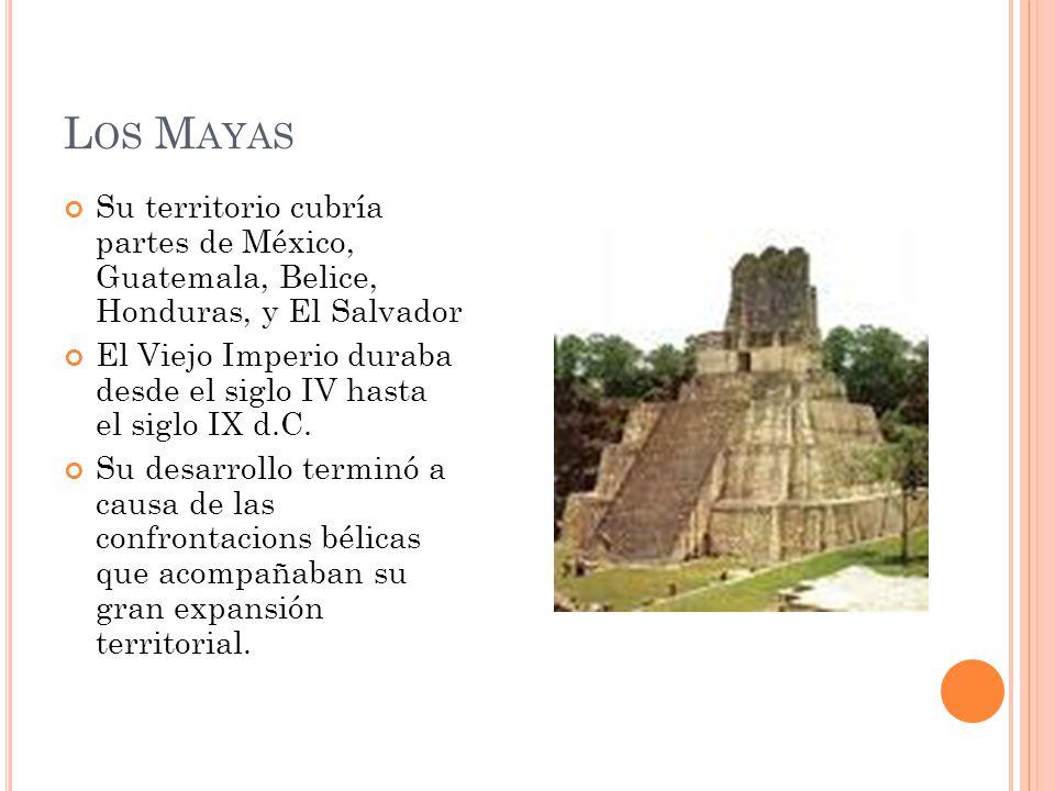L OS M AYAS Su territorio cubría partes de México, Guatemala, Belice, Honduras, y El Salvador El Viejo Imperio duraba desde el siglo IV hasta el siglo