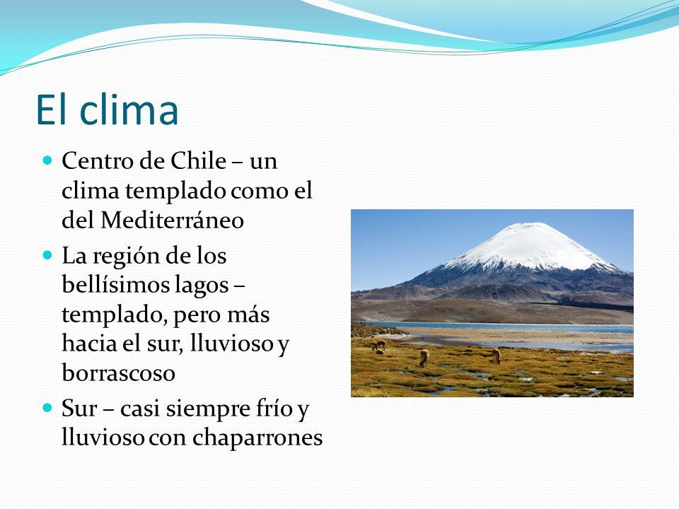 El clima Centro de Chile – un clima templado como el del Mediterráneo La región de los bellísimos lagos – templado, pero más hacia el sur, lluvioso y