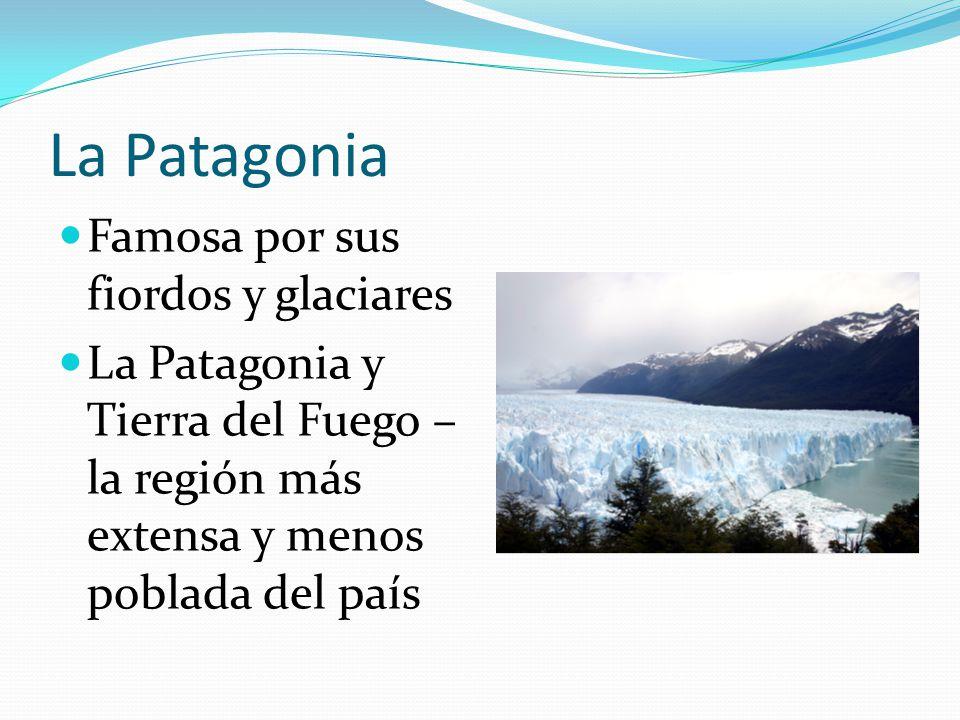 La Patagonia Famosa por sus fiordos y glaciares La Patagonia y Tierra del Fuego – la región más extensa y menos poblada del país