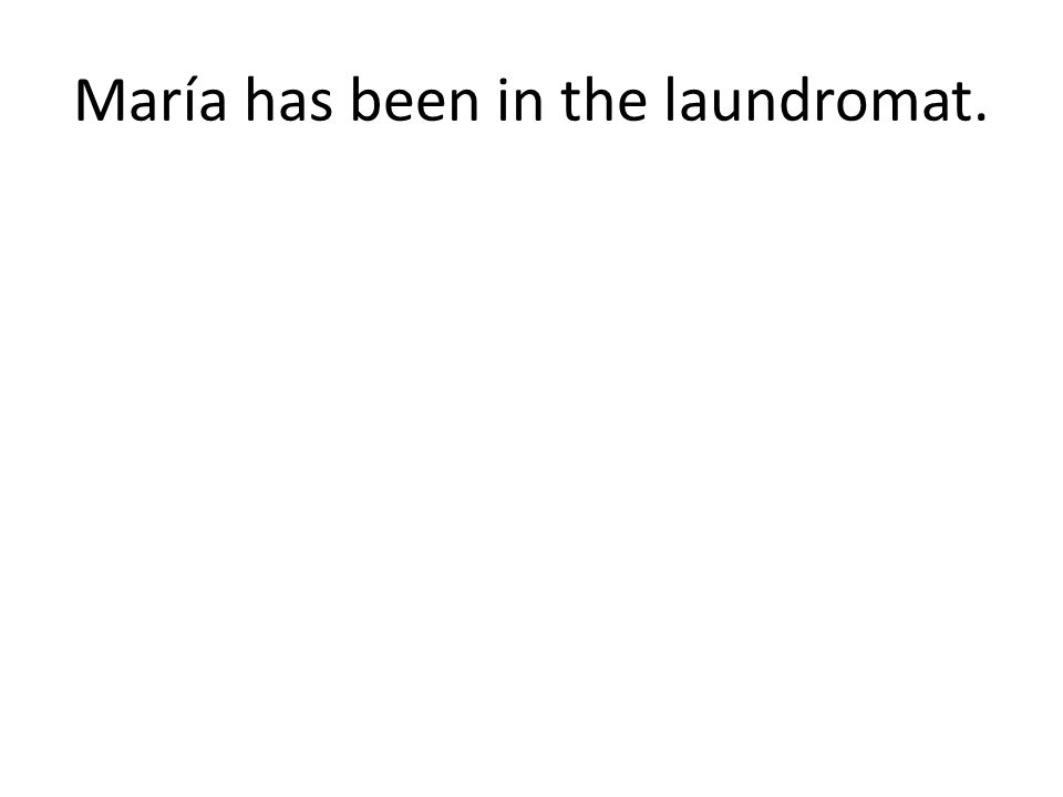 María has been in the laundromat.