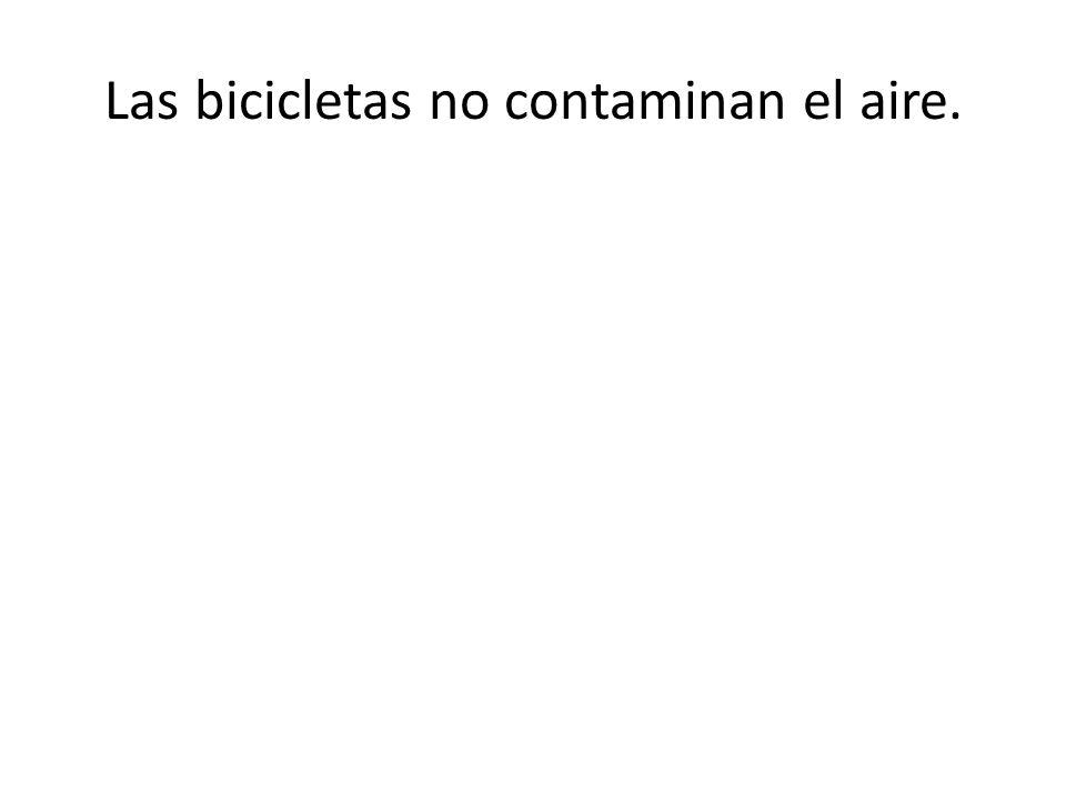 Las bicicletas no contaminan el aire.