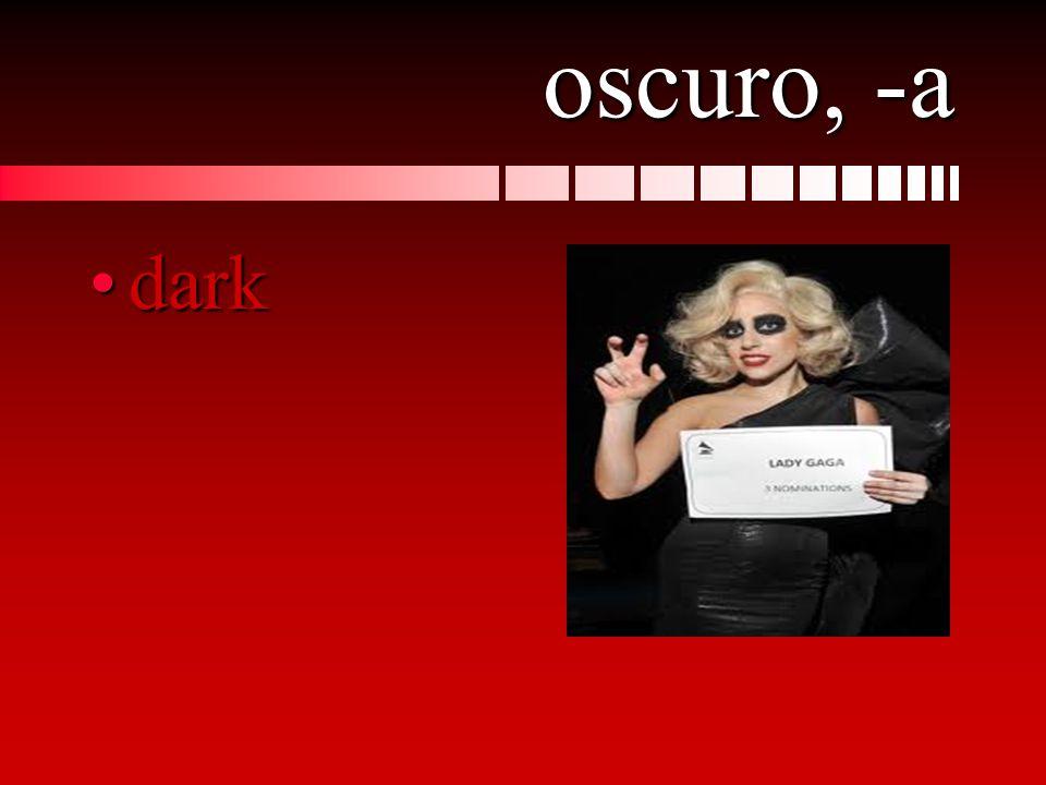 oscuro, -a darkdark