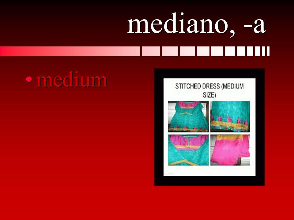 mediano, -a mediummedium