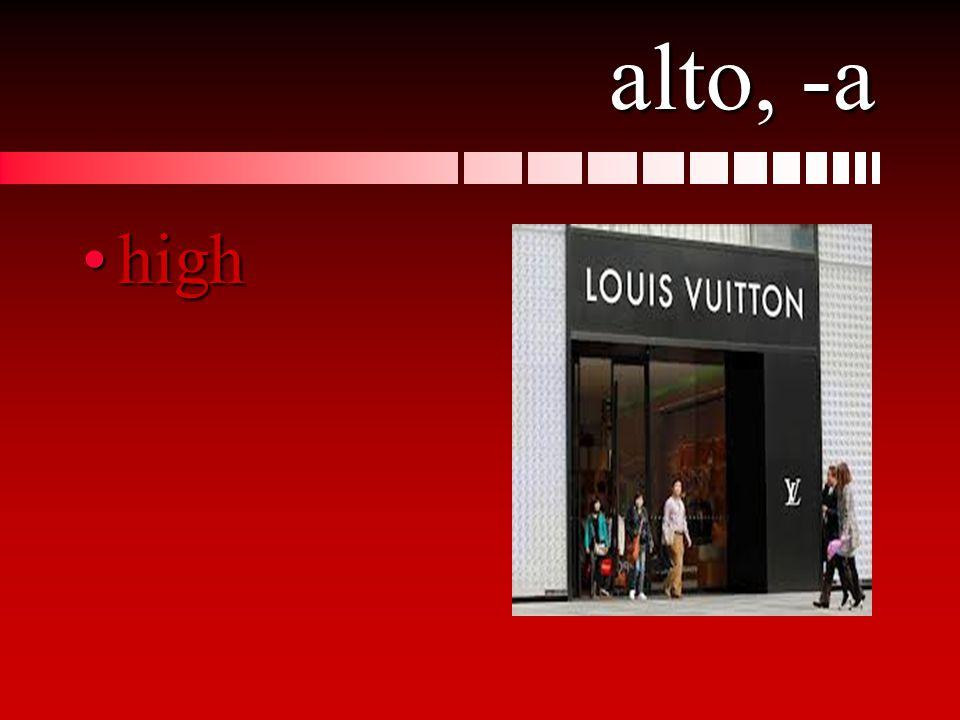 alto, -a highhigh