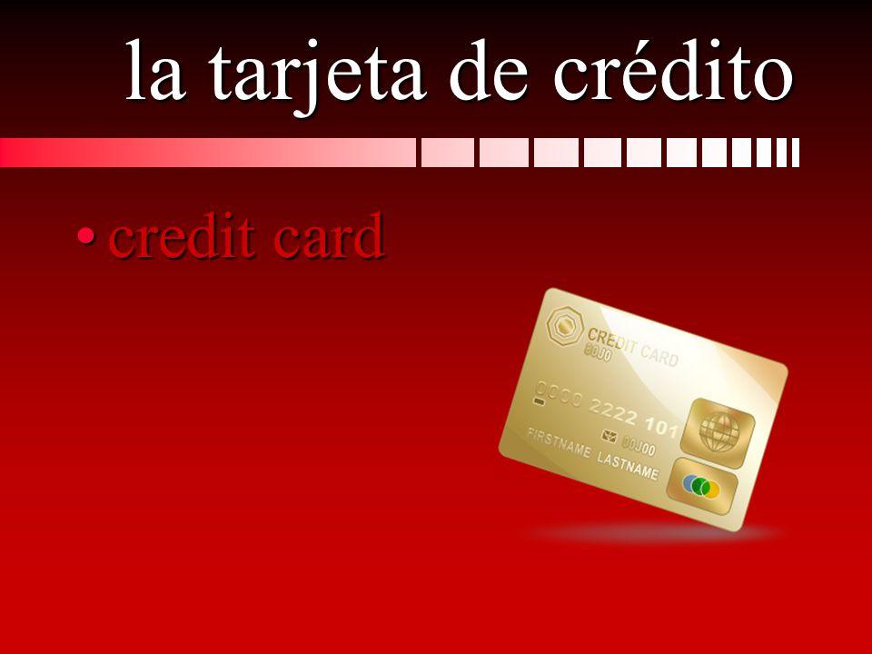 la tarjeta de crédito credit cardcredit card