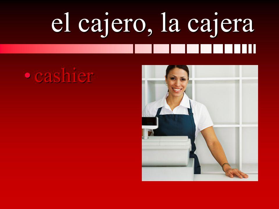 el cajero, la cajera cashiercashier