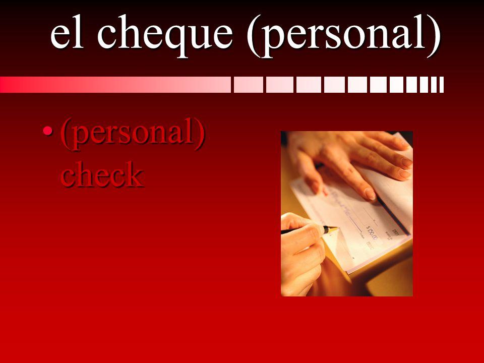 el cheque (personal) (personal) check(personal) check