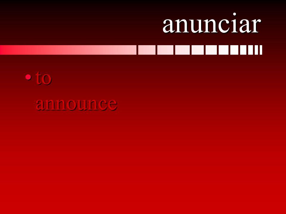 anunciar to announceto announce