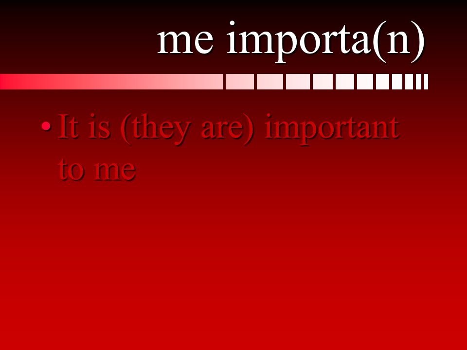 me importa(n) It is (they are) important to meIt is (they are) important to me