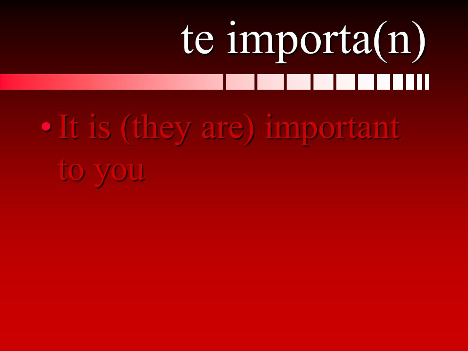 te importa(n) It is (they are) important to youIt is (they are) important to you