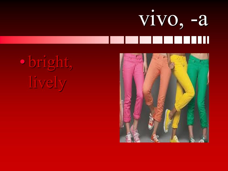 vivo, -a bright, livelybright, lively