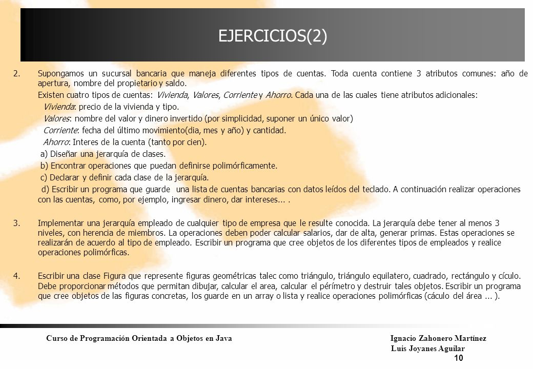 Curso de Programación Orientada a Objetos en JavaIgnacio Zahonero Martínez Luis Joyanes Aguilar 10 EJERCICIOS(2) 2.Supongamos un sucursal bancaria que