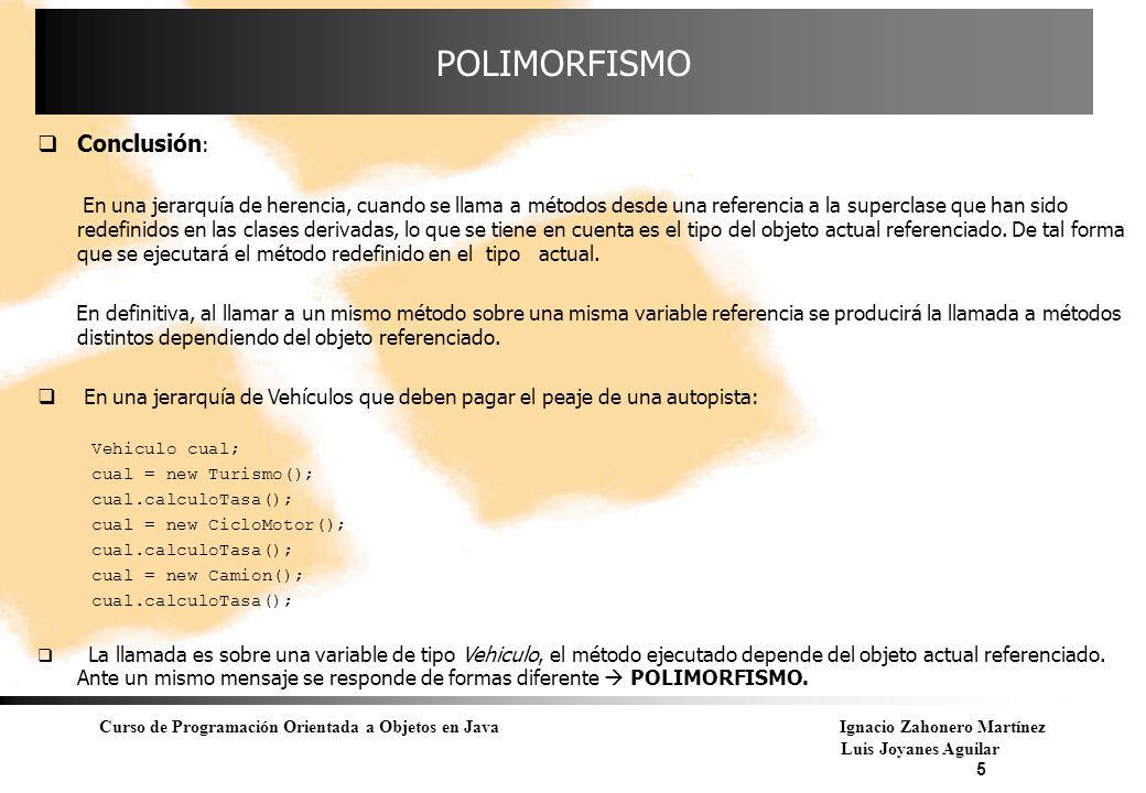 Curso de Programación Orientada a Objetos en JavaIgnacio Zahonero Martínez Luis Joyanes Aguilar 5 POLIMORFISMO Conclusión : En una jerarquía de herenc