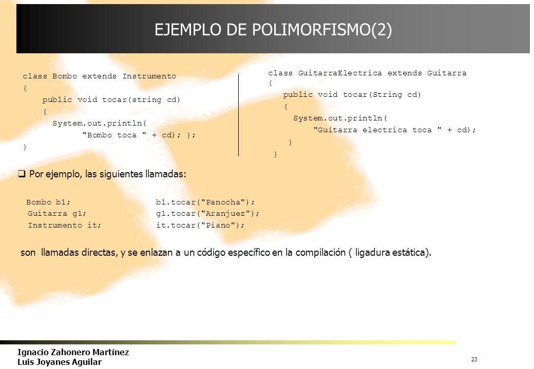 24 Ignacio Zahonero Martínez Luis Joyanes Aguilar EJEMPLO DE POLIMORFISMO(3) Ahora se va a llamar al método redefinido tocar() a través de una referencia a la superclase Instrumento.
