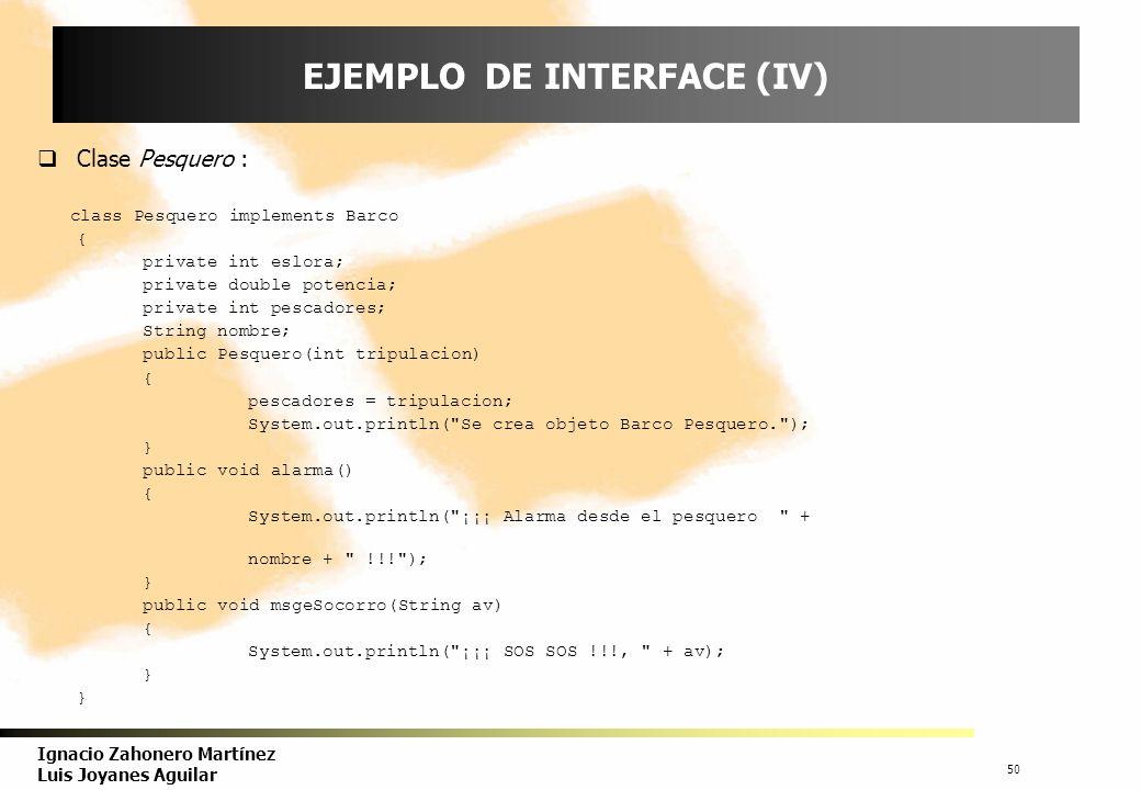 51 Ignacio Zahonero Martínez Luis Joyanes Aguilar EJEMPLO DE INTERFACE (V) Escribir una aplicación en la que se creen objetos de tipo BarcoPasaje, PortaAvion y Pesquero de forma arbitraria (según elija el usuario) guarden en un array o vector.
