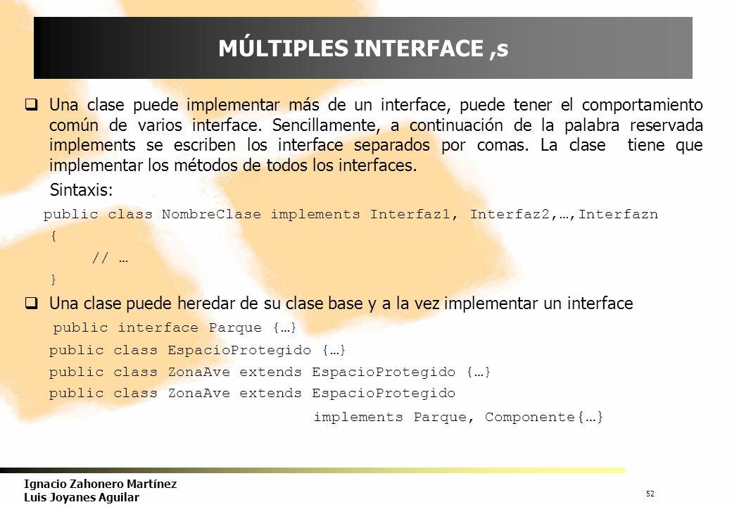 53 Ignacio Zahonero Martínez Luis Joyanes Aguilar VARIABLES INTERFACE Se pueden declarar variables de tipo interface ; cualquier variable de una clase que implementa a un interface se puede asignar a una variable del tipo del interface.