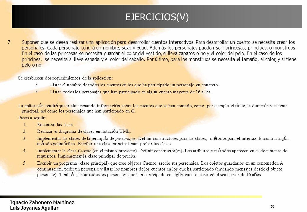 58 Ignacio Zahonero Martínez Luis Joyanes Aguilar EJERCICIOS(V) 7.Suponer que se desea realizar una aplicación para desarrollar cuentos interactivos.
