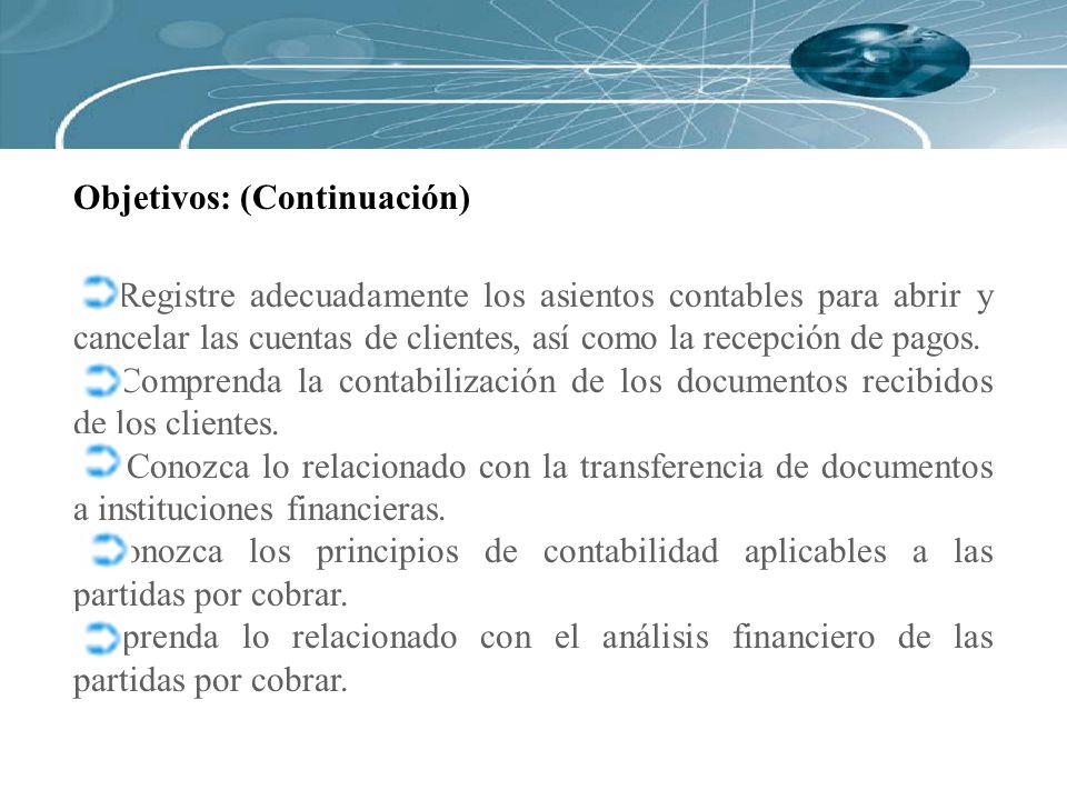 Objetivos: (Continuación) Registre adecuadamente los asientos contables para abrir y cancelar las cuentas de clientes, así como la recepción de pagos.