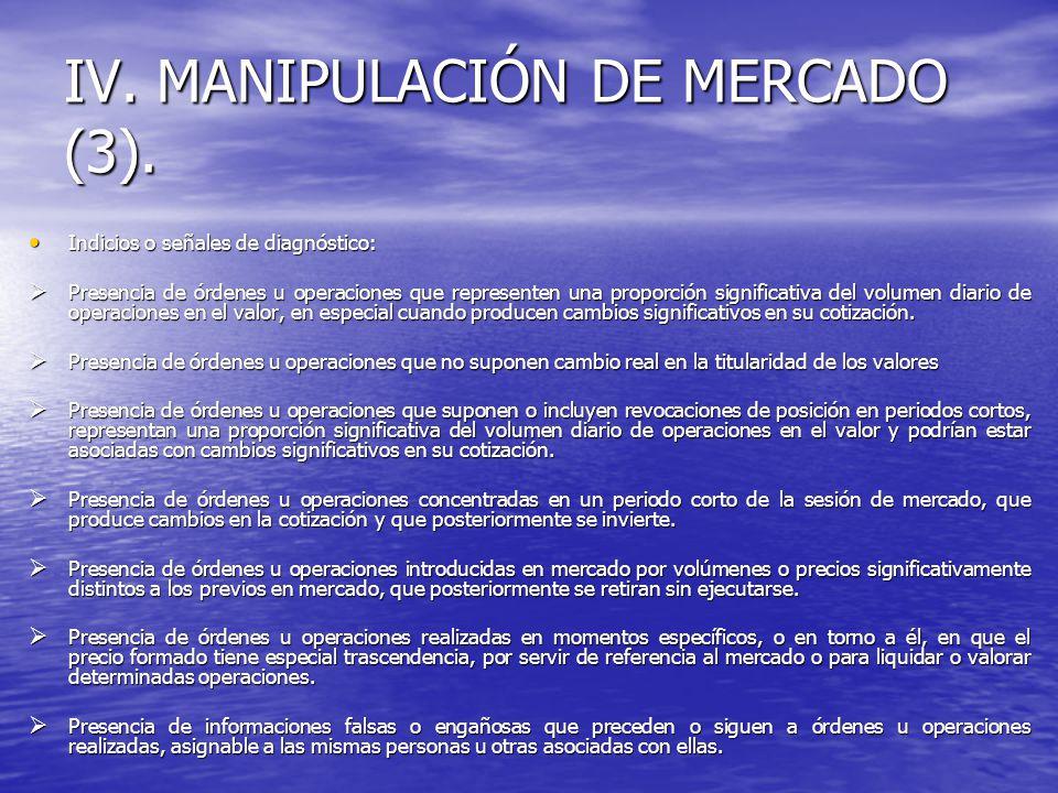 IV. MANIPULACIÓN DE MERCADO (3). Indicios o señales de diagnóstico: Indicios o señales de diagnóstico: Presencia de órdenes u operaciones que represen