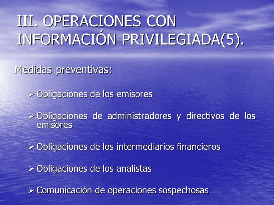 III. OPERACIONES CON INFORMACIÓN PRIVILEGIADA(5). Medidas preventivas: Obligaciones de los emisores Obligaciones de los emisores Obligaciones de admin