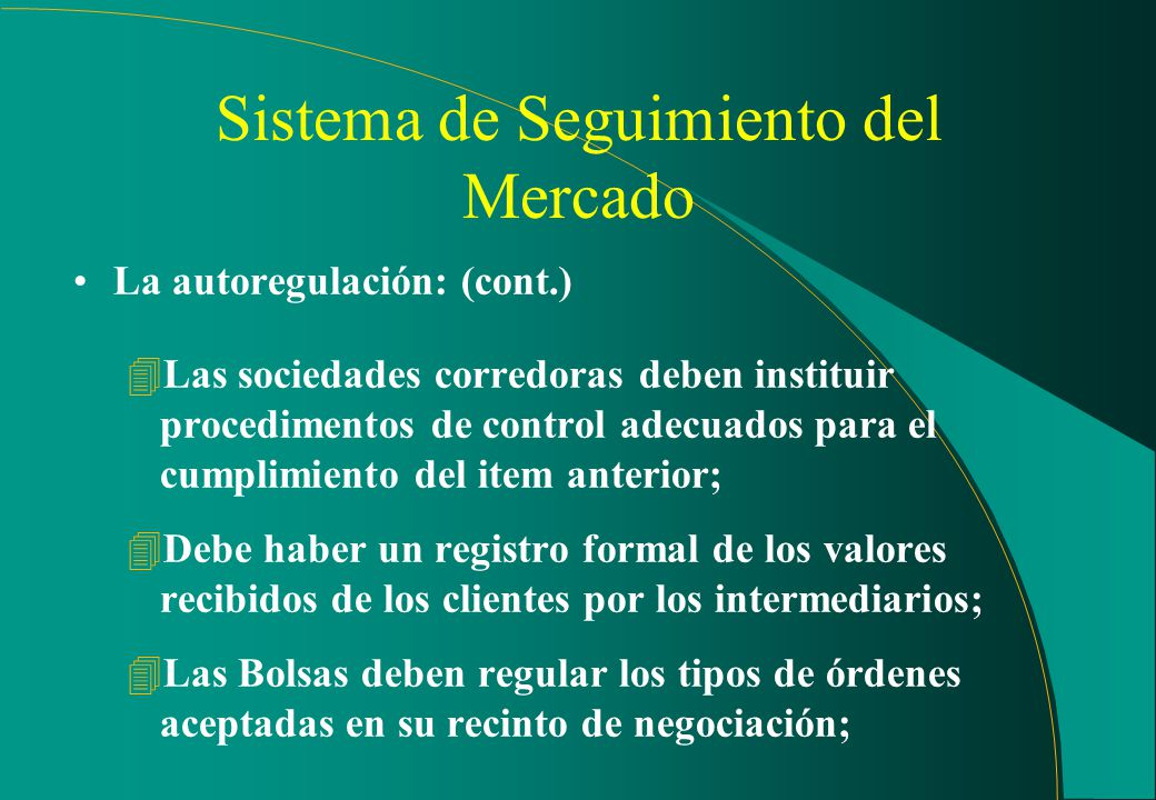 Sistema de Seguimiento del Mercado La autoregulación: 4Instrucción CVM n° 220, de 15.09.94; 4Las Bolsas deben establecer reglas de conducta para las s