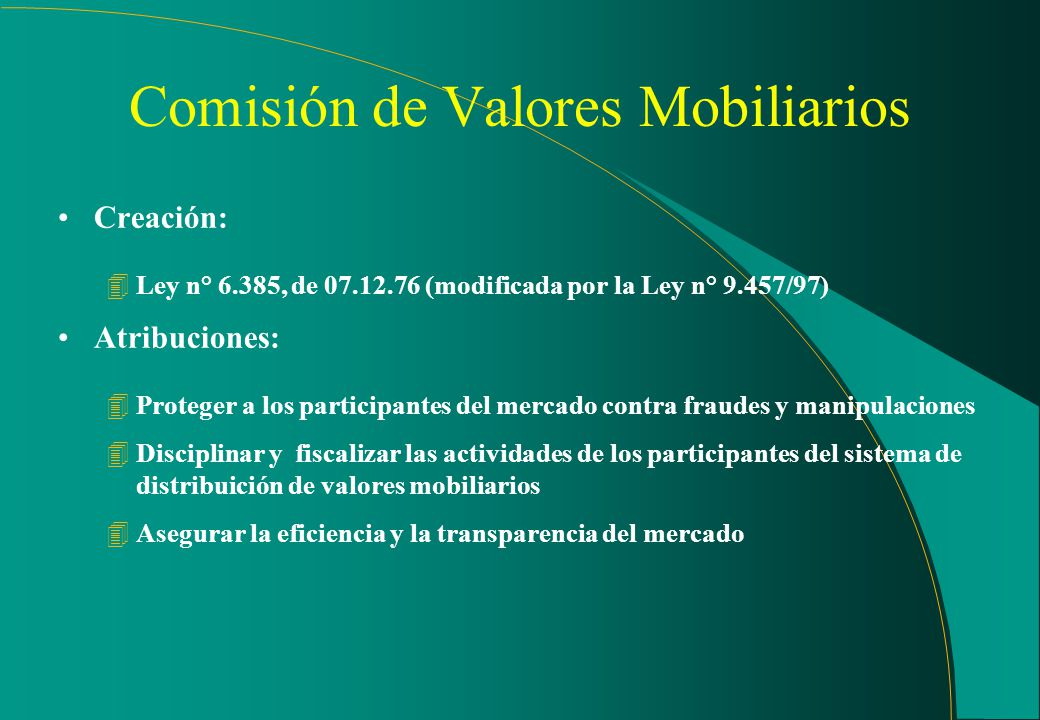 Sumario 1 - Comisión de Valores Mobiliarios 4 Creación 4 Jurisdicción 2 - Bolsas de Mercancias y Futuros 3 - Bolsas de Valores 4 - El mercado OTC(over