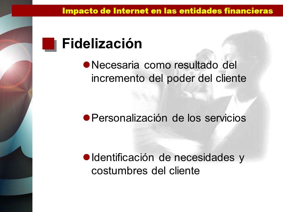 Impacto de Internet en las entidades financieras Racionalización de costes y comisiones Reducción costes por no intervención de las oficinas (mayor eficiencia) Reducción de comisiones para ser competitivos en el mercado