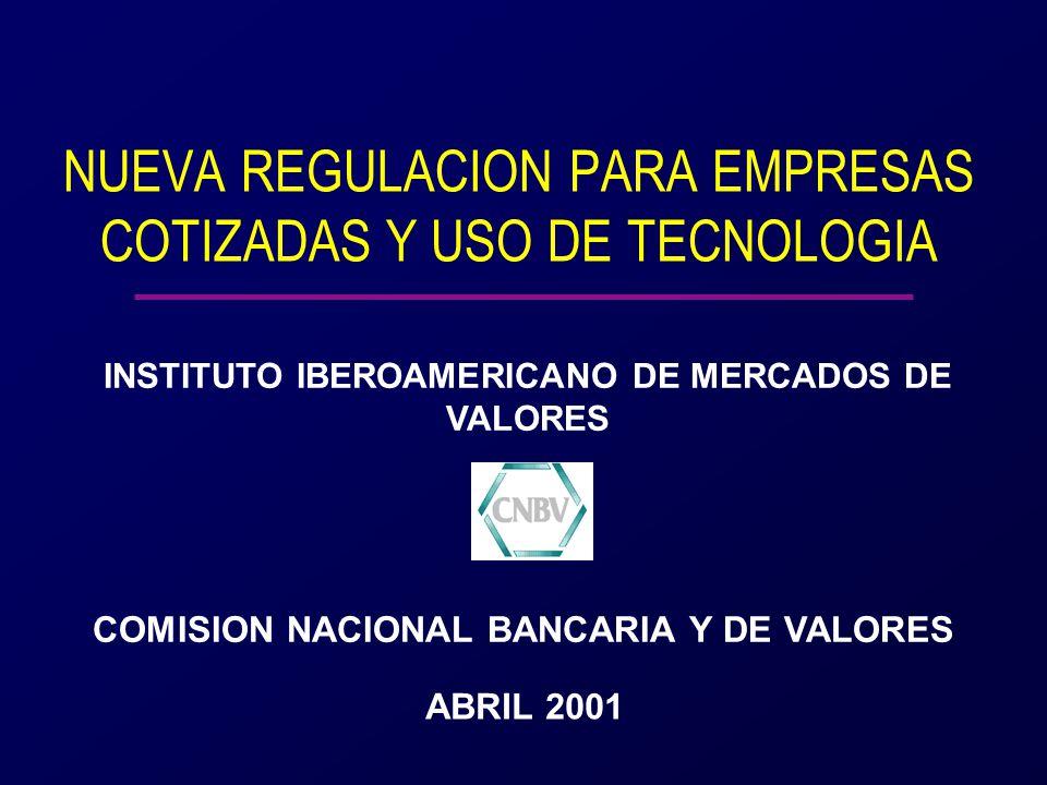 NUEVA REGULACION PARA EMPRESAS COTIZADAS Y USO DE TECNOLOGIA ABRIL 2001 COMISION NACIONAL BANCARIA Y DE VALORES INSTITUTO IBEROAMERICANO DE MERCADOS DE VALORES