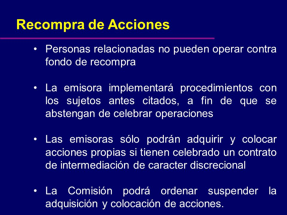 Recompra de Acciones Personas relacionadas no pueden operar contra fondo de recompra La emisora implementará procedimientos con los sujetos antes cita