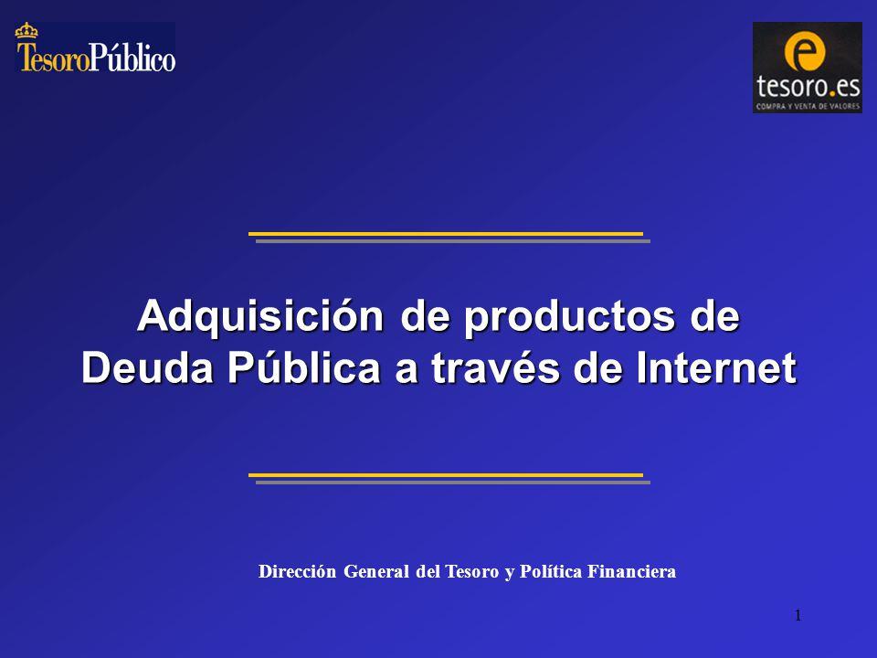 1 Adquisición de productos de Deuda Pública a través de Internet Dirección General del Tesoro y Política Financiera