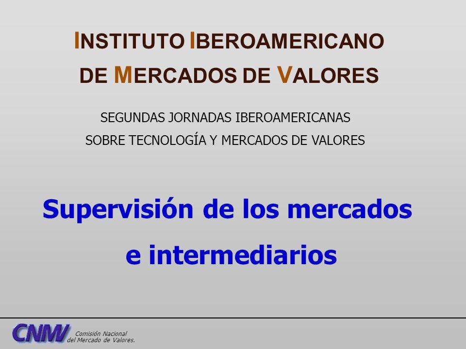 SEGUNDAS JORNADAS IBEROAMERICANAS SOBRE TECNOLOGÍA Y MERCADOS DE VALORES Supervisión de los mercados e intermediarios I NSTITUTO I BEROAMERICANO DE M