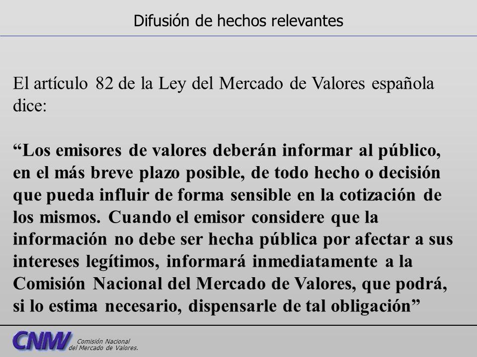 El artículo 82 de la Ley del Mercado de Valores española dice: Los emisores de valores deberán informar al público, en el más breve plazo posible, de
