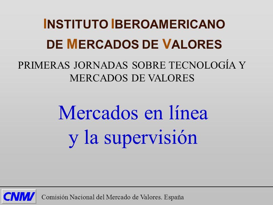 PRIMERAS JORNADAS SOBRE TECNOLOGÍA Y MERCADOS DE VALORES Mercados en línea y la supervisión I NSTITUTO I BEROAMERICANO DE M ERCADOS DE V ALORES Comisi