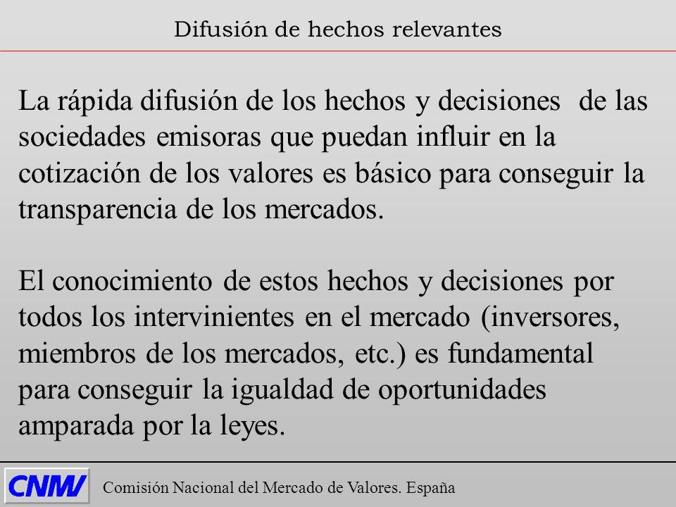Comisión Nacional del Mercado de Valores. España Difusión de hechos relevantes La rápida difusión de los hechos y decisiones de las sociedades emisora