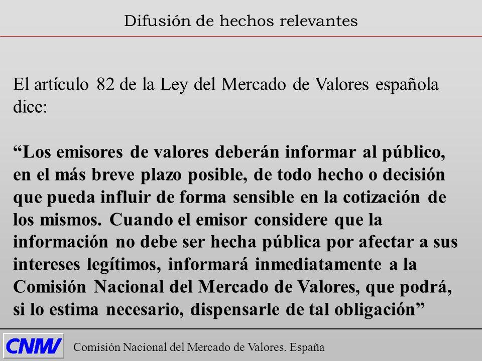 Comisión Nacional del Mercado de Valores. España Difusión de hechos relevantes El artículo 82 de la Ley del Mercado de Valores española dice: Los emis