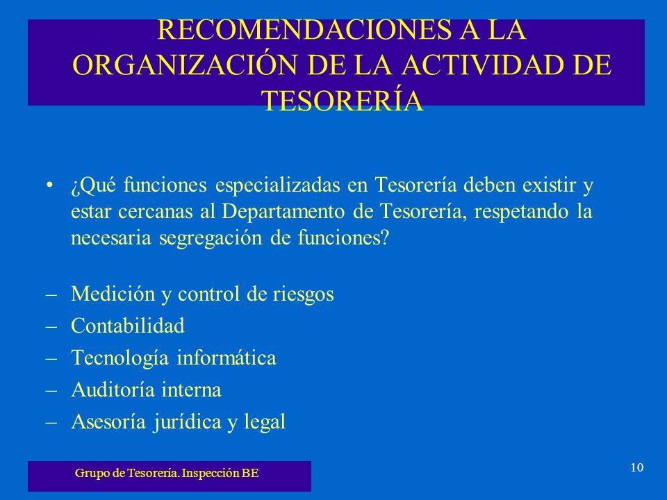 Grupo de Tesorería. Inspección BE 10 RECOMENDACIONES A LA ORGANIZACIÓN DE LA ACTIVIDAD DE TESORERÍA ¿Qué funciones especializadas en Tesorería deben e