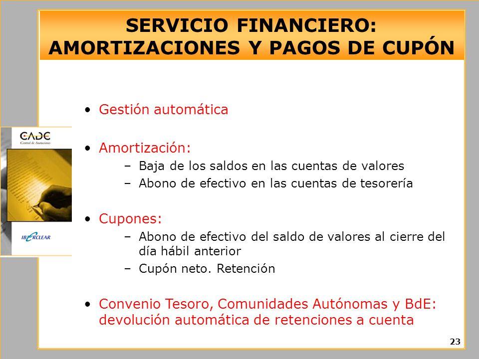 SERVICIO FINANCIERO: AMORTIZACIONES Y PAGOS DE CUPÓN Gestión automática Amortización: –Baja de los saldos en las cuentas de valores –Abono de efectivo