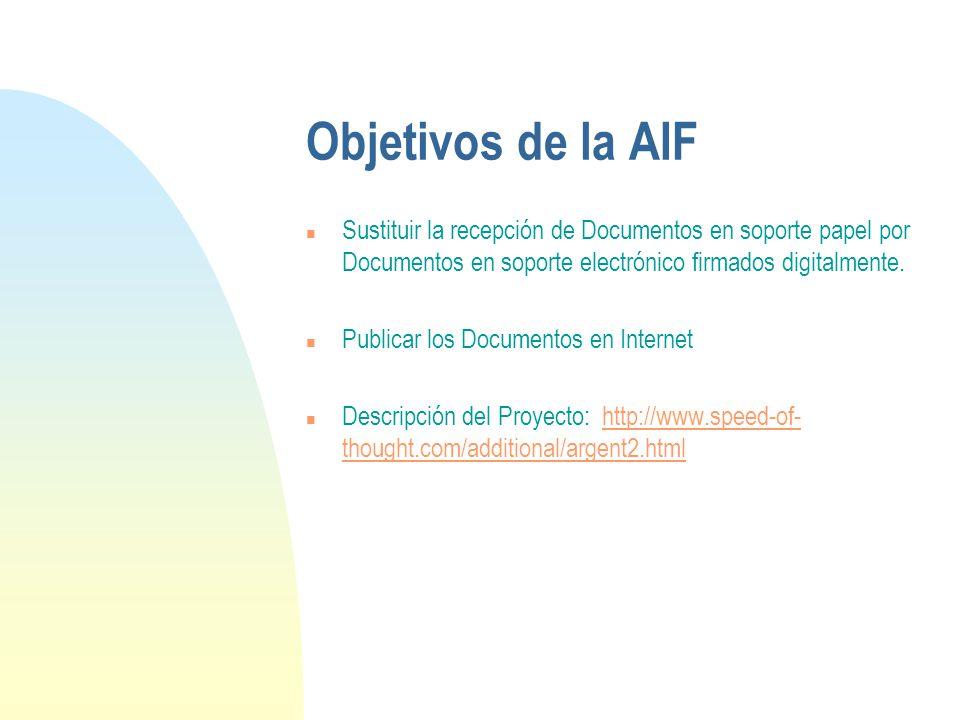 Objetivos de la AIF n Sustituir la recepción de Documentos en soporte papel por Documentos en soporte electrónico firmados digitalmente.
