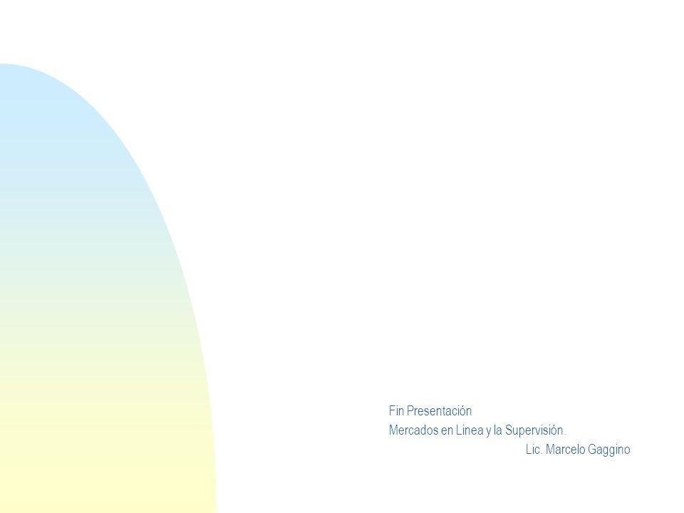 Fin Presentación Mercados en Linea y la Supervisión. Lic. Marcelo Gaggino