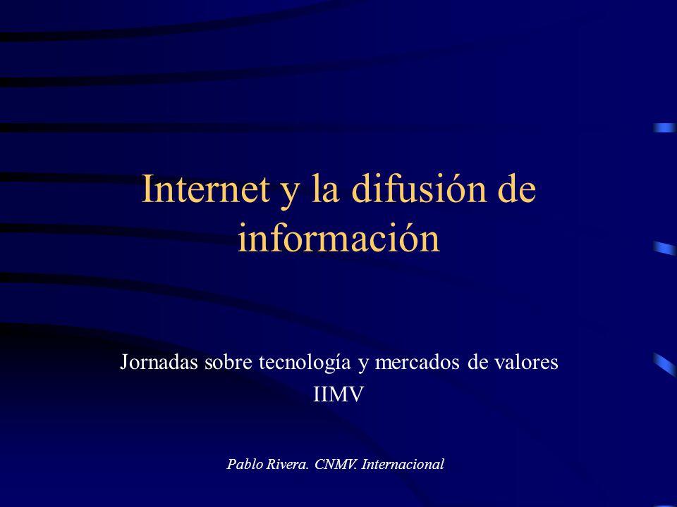 Internet y la difusión de información Jornadas sobre tecnología y mercados de valores IIMV Pablo Rivera. CNMV. Internacional
