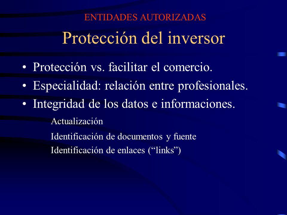Protección del inversor Protección vs. facilitar el comercio. Especialidad: relación entre profesionales. Integridad de los datos e informaciones. Act