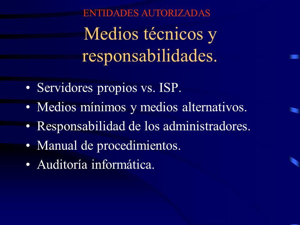 Medios técnicos y responsabilidades. Servidores propios vs. ISP. Medios mínimos y medios alternativos. Responsabilidad de los administradores. Manual