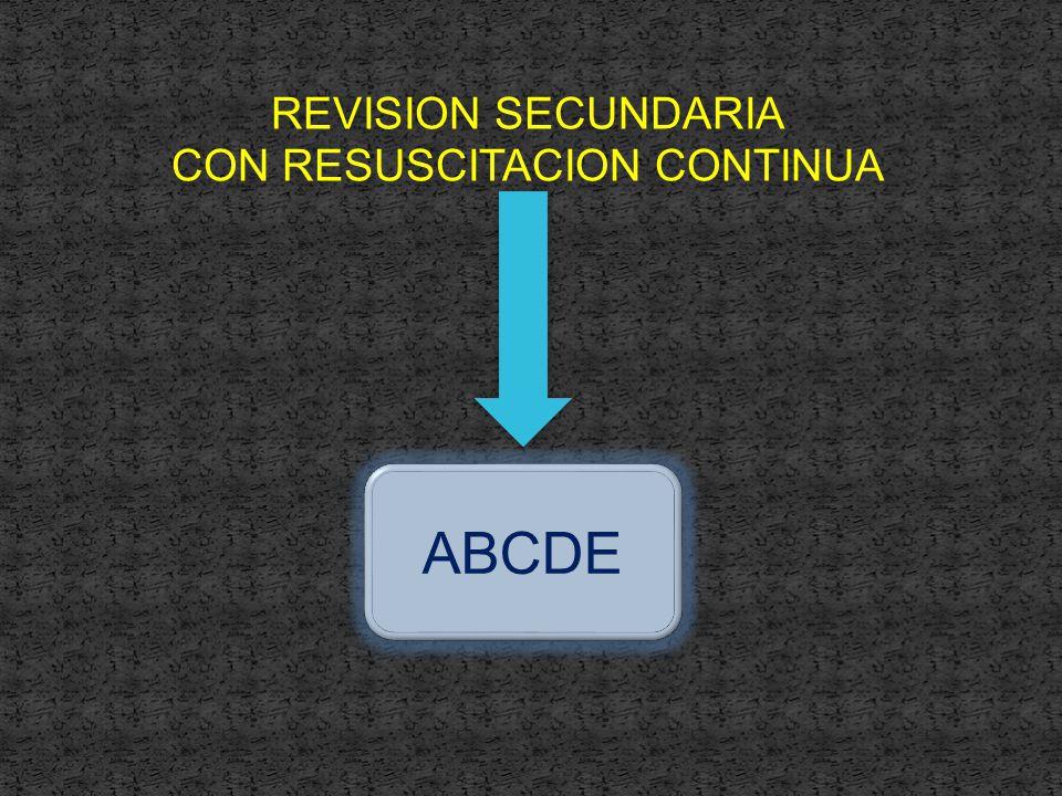 REVISION SECUNDARIA CON RESUSCITACION CONTINUA ABCDE