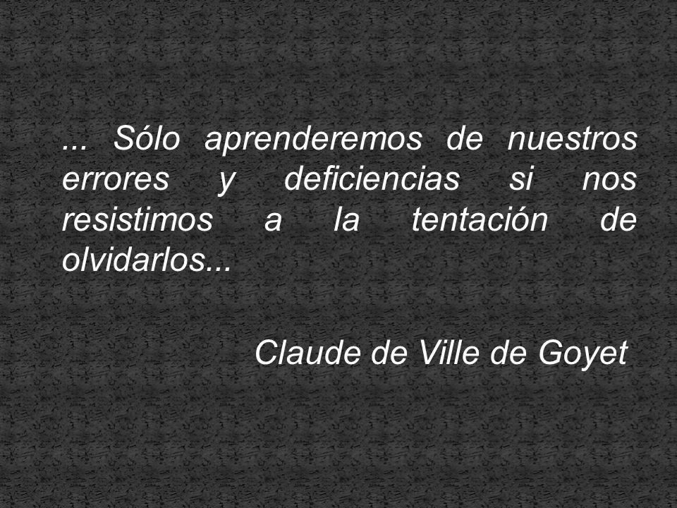 ... Sólo aprenderemos de nuestros errores y deficiencias si nos resistimos a la tentación de olvidarlos... Claude de Ville de Goyet