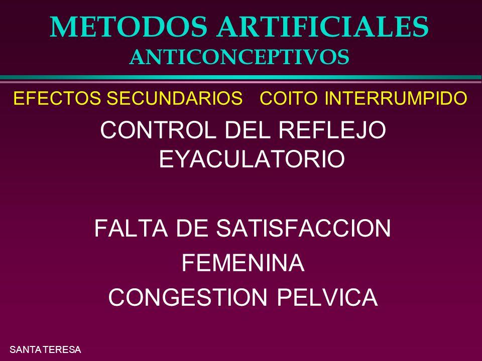 SANTA TERESA METODOS ARTIFICIALES ANTICONCEPTIVOS EFECTOS SECUNDARIOS COITO INTERRUMPIDO CONTROL DEL REFLEJO EYACULATORIO FALTA DE SATISFACCION FEMENINA CONGESTION PELVICA