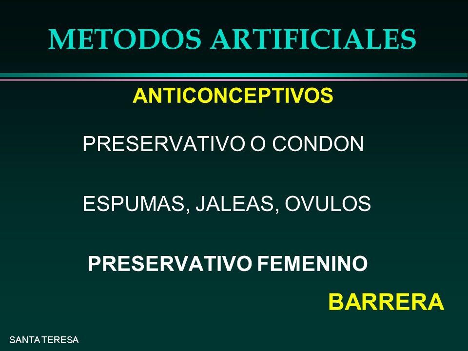 SANTA TERESA METODOS ARTIFICIALES PRESERVATIVO O CONDON ESPUMAS, JALEAS, OVULOS PRESERVATIVO FEMENINO BARRERA ANTICONCEPTIVOS
