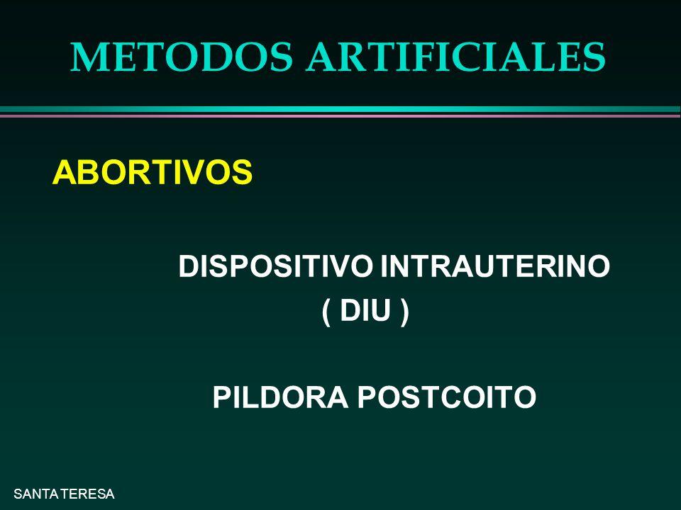 SANTA TERESA METODOS ARTIFICIALES ABORTIVOS DISPOSITIVO INTRAUTERINO ( DIU ) PILDORA POSTCOITO